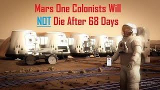 Mars One Colonists will NOT die after 68 days