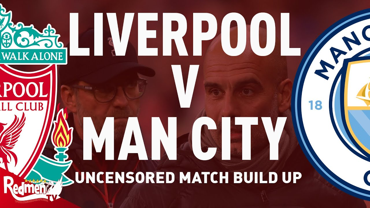 Liverpool V Man City Uncensored Match Build Up Youtube