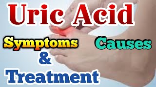 Uric Acid Treatment ,Causes and Symptoms
