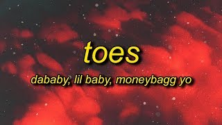 DaBaby - TOES (Lyrics) ft. Lil Baby, Moneybagg Yo   my heart so cold i think i'm done with ice