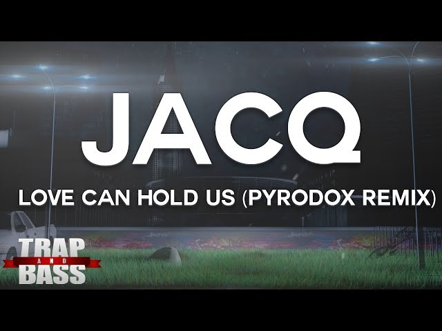 jACQ - Love Can Hold Us (Pyrodox Remix) [FREE DL]