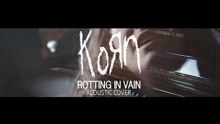 Korn - Rotting In Vain  (Acoustic/Rearranged Cover) by IN THE LOOP