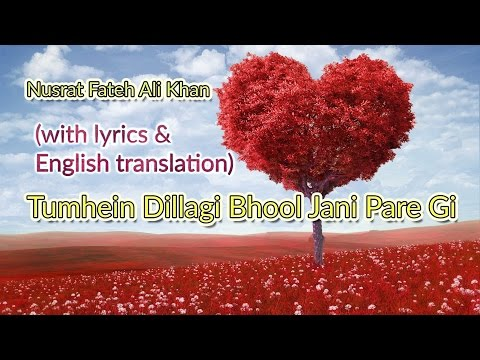 Nusrat Fateh Ali Khan: Tumhein Dillagi Bhool Jani Pare Gi (English translation + Lyrics)