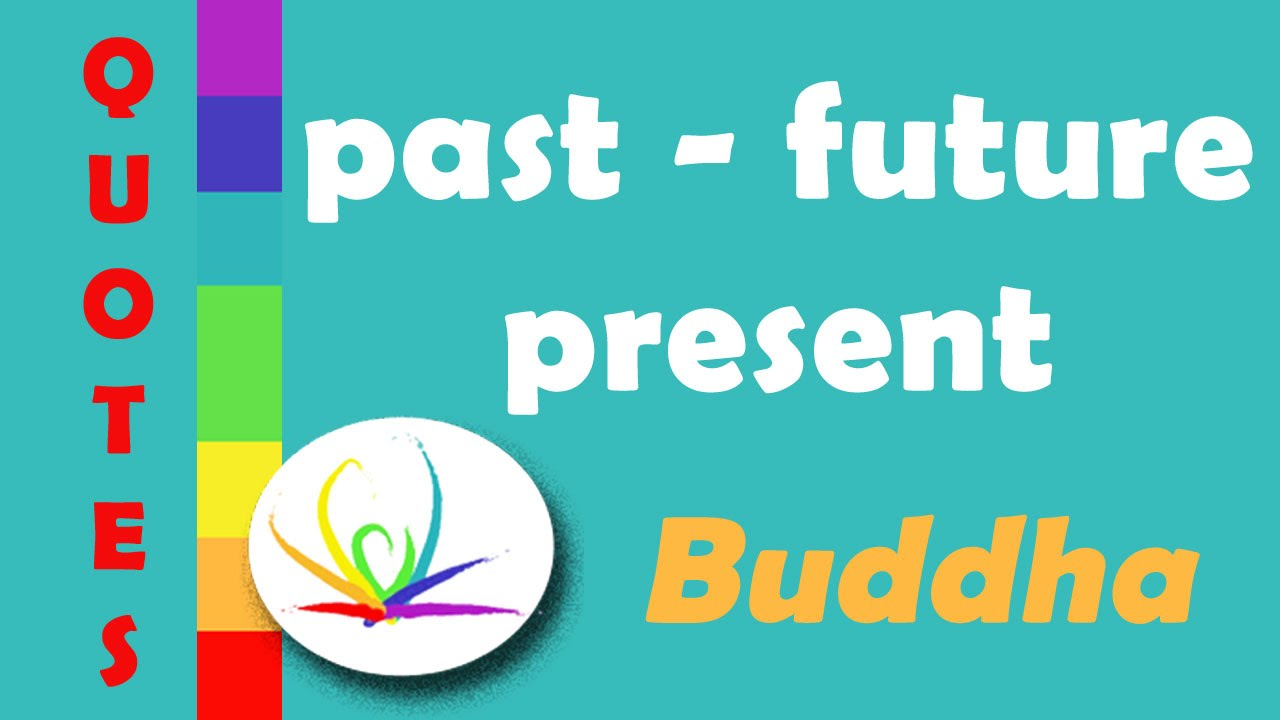 Quotes About Life Past Future Present Quote Buddha Youtube