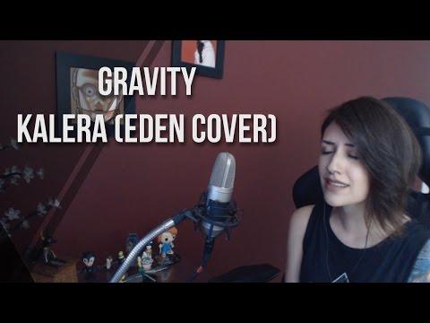 Gravity - Eden (KALERA cover)