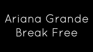 Ariana Grande Ft. Zedd Break Free Lyrics