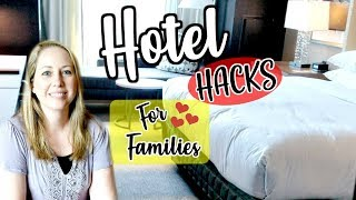 HOTEL HACKS FOR FAMILIES | TRAVEL HACKS