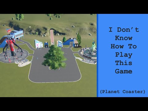 I Don't Know How To Play This Game - Planet Coaster |