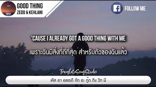 แปลเพลง Good Thing - Zedd & Kehlani