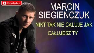 Marcin Siegieńczuk - Nikt tak nie całuje jak całujesz Ty