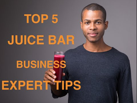 Top 5 Juice Bar Business Expert Tips