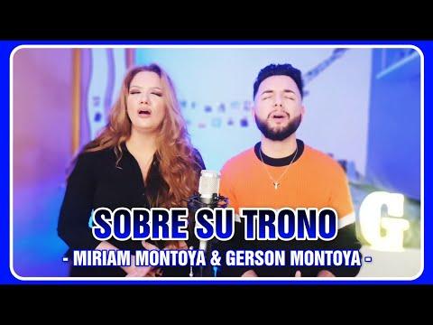 SOBRE SU TRONO (cover | René Gonzalez) || MIRIAM MONTOYA & GERSON MONTOYA
