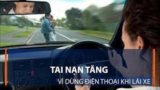 Tai nạn tăng vì dùng điện thoại khi lái xe | VTC1