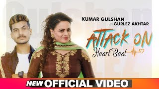 Attack On Heart Beat (Offcial Video) | Kumar Gulshan Ft. Gurlej Akhter | Latest Punjabi Songs 2019