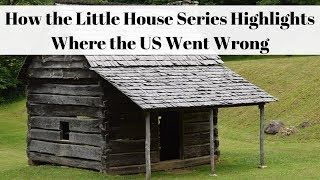 How the Little House Series Highlights Where the US Went Wrong