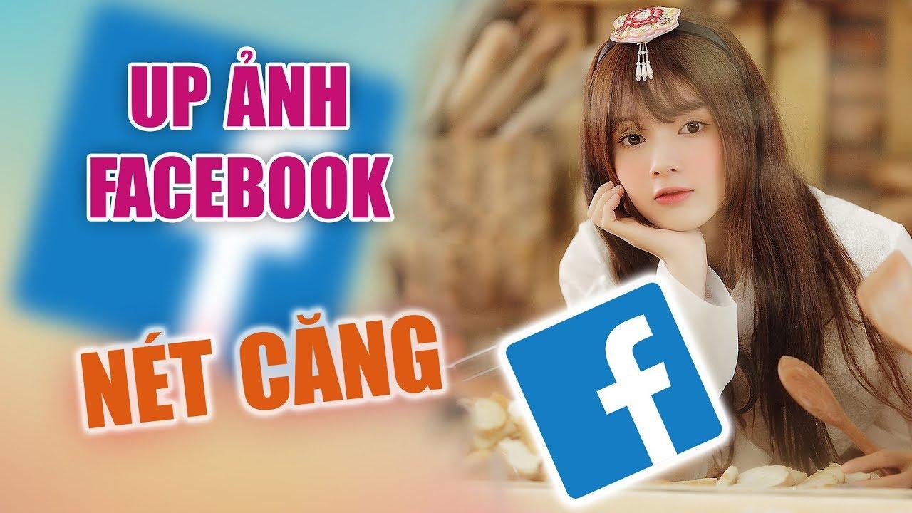 Cách up ảnh lên facebook nét căng, chất lượng cao