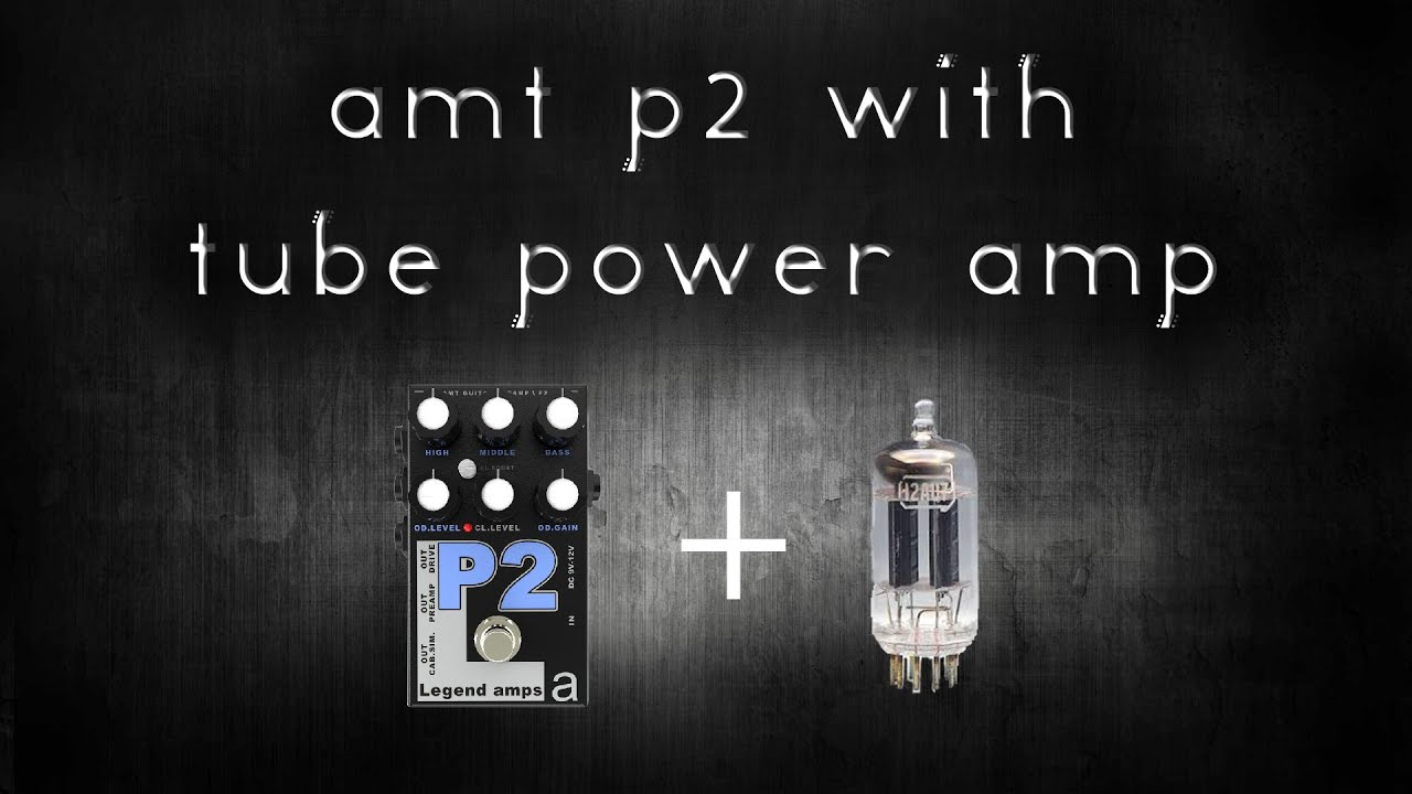 amt p2 into tube power amp tube vs solid state youtube. Black Bedroom Furniture Sets. Home Design Ideas