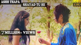 Shayad tu he Ashh thapa Official music video