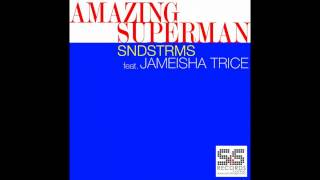 SNDSTRMS Feat. Jameisha Trice - Amazing Superman (Original Mix)