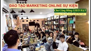 Đào tạo Marketing online cộng đồng Gieo Hạt và cảm nhận của các thành viên