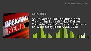 """South Korea's Top Diplomat: Next Trump-Kim Summit """"Must Deliver Concrete Results"""" - That's in the ne"""