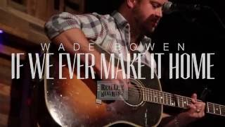 Watch Wade Bowen If We Ever Make It Home video