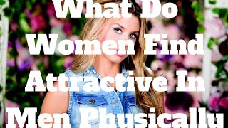 What Do Women Find Attractive In Men Physically