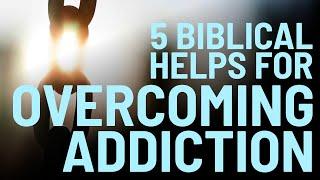 Five Biblical Helps f๐r Overcoming Addictions