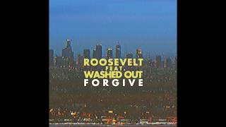 Roosevelt - Forgive (feat. Washed Out)