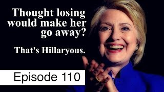 Hillary Clinton and Her Minions Seek Vengeance on America   Episode 110