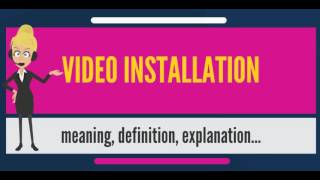 What is VIDEO INSTALLATION? What does VIDEO INSTALLATION mean? VIDEO INSTALLATION meaning