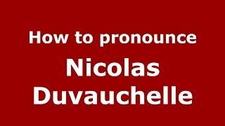 How to pronounce Nicolas Duvauchelle (French/France) - PronounceNames.com