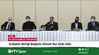 CANLI - Kulüpler Birliği'nin yeni Başkanı Ahmet Nur Çebi oldu