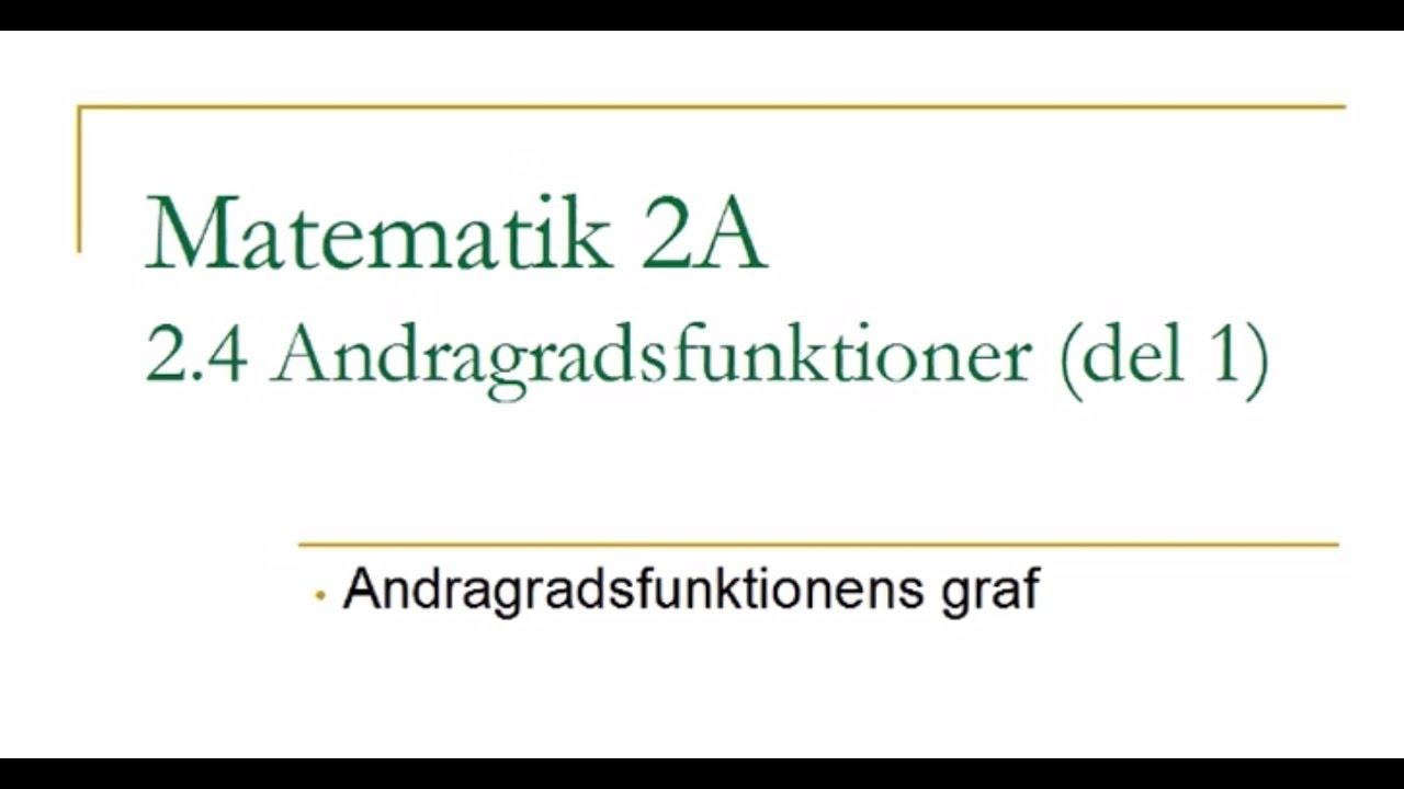 Matematik 2A, kapitel 2.4 – Andragradsfunktioner (del 1)