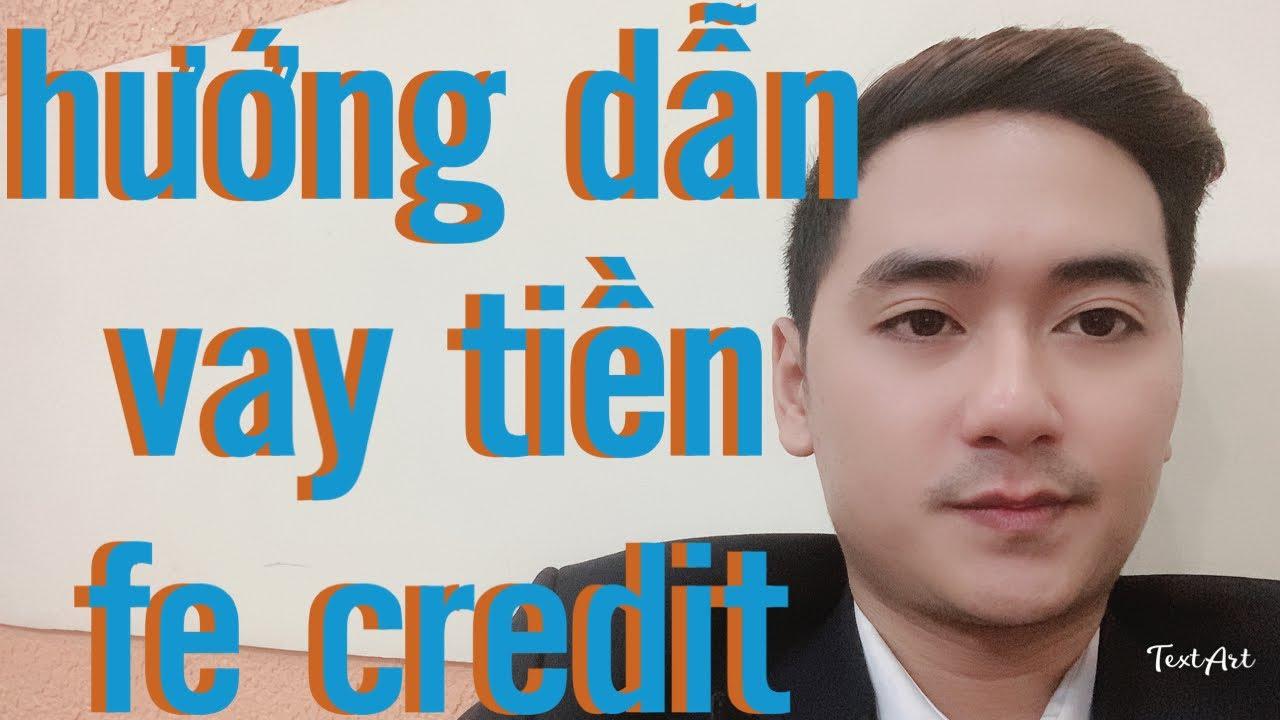 Hướng dẫn vay tiền fe credit dễ nhất | Credit nguyen