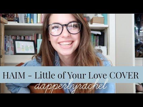 HAIM - Little of Your Love COVER | dapperlyrachel