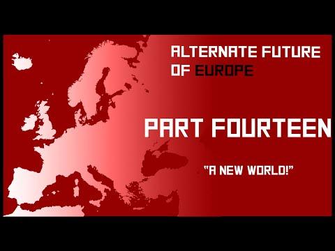 Alternate Future of Europe - Episode Fourteen (A New World!)