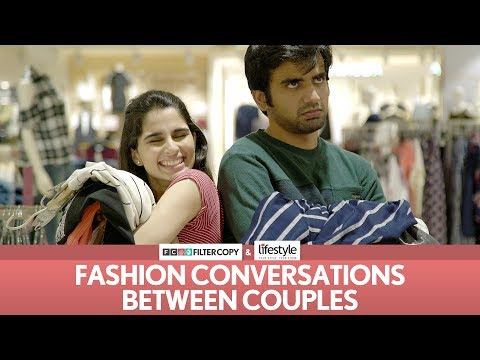 FilterCopy | Fashion Conversations Between Couples | Ft. Aisha Ahmed And Ayush Mehra
