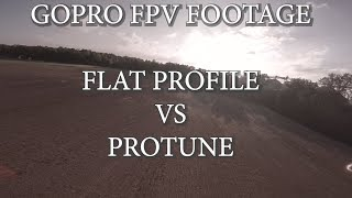 GOPRO FPV FOOTAGE // FLAT PROFILE VERSUS PROTUNE COLOR