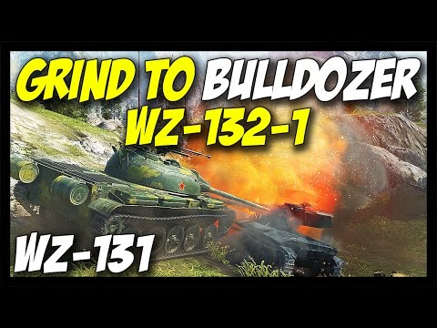 ► WZ-131 - GRIND TO BULLDOZER WZ-132-1 - World of Tanks WZ-131 Gameplay