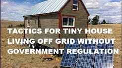 Legal tactics for tiny house living off grid without government regulation