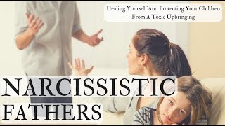 Narcissistic Fathers – Healing Yourself And Protecting Your Children From A Toxic Upbringing