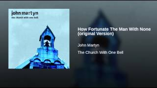 How Fortunate The Man With None (original Version)