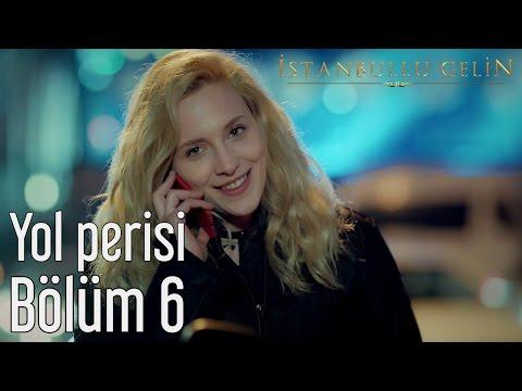 İstanbullu Gelin 6. Bölüm - Yol Perisi