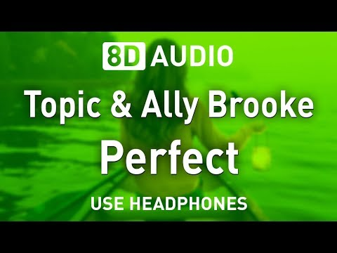 Topic & Ally Brooke - Perfect  8D
