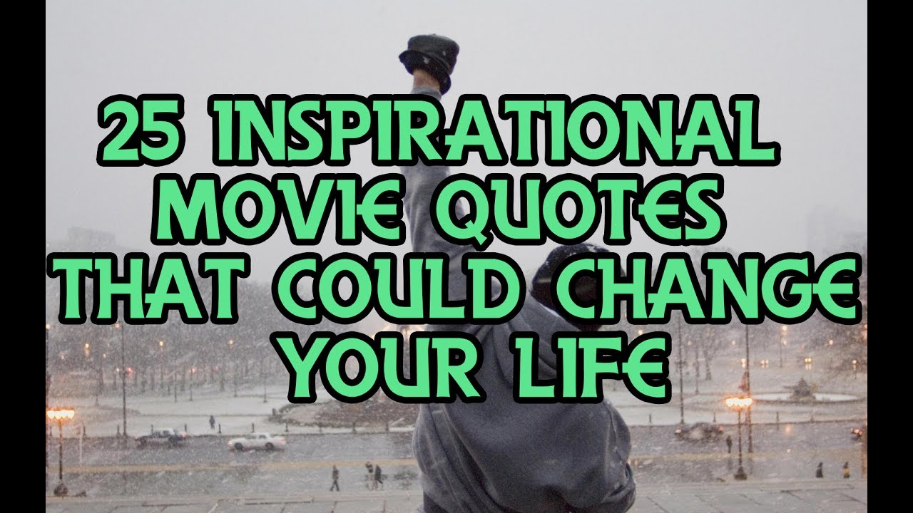 20 Inspirational Movie Quotes that Could Change Your Life