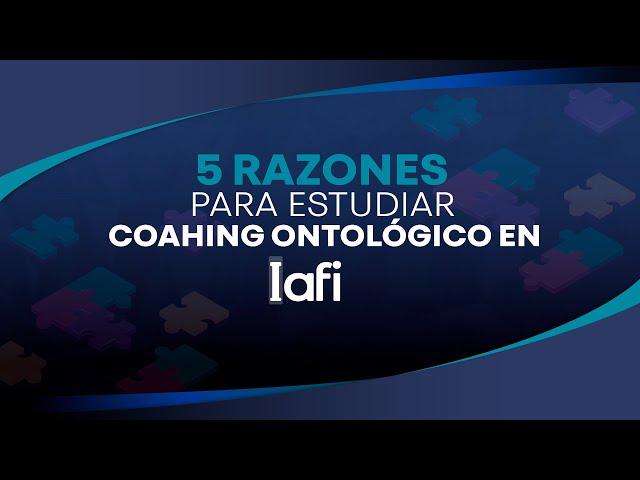 5 Razones para estudiar Coaching Ontológico en IAFI