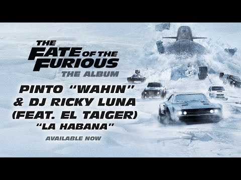 "Pinto ""Wahin"" & DJ Ricky Luna - La Habana (feat. El Taiger) (The Fate of the Furious: The Album)"