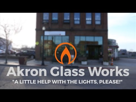 """Akron Glass Works - """"A Little Help With the Lights, Please"""""""