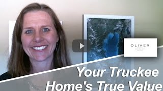 Truckee Real Estate Agent: Your Truckee home's true value